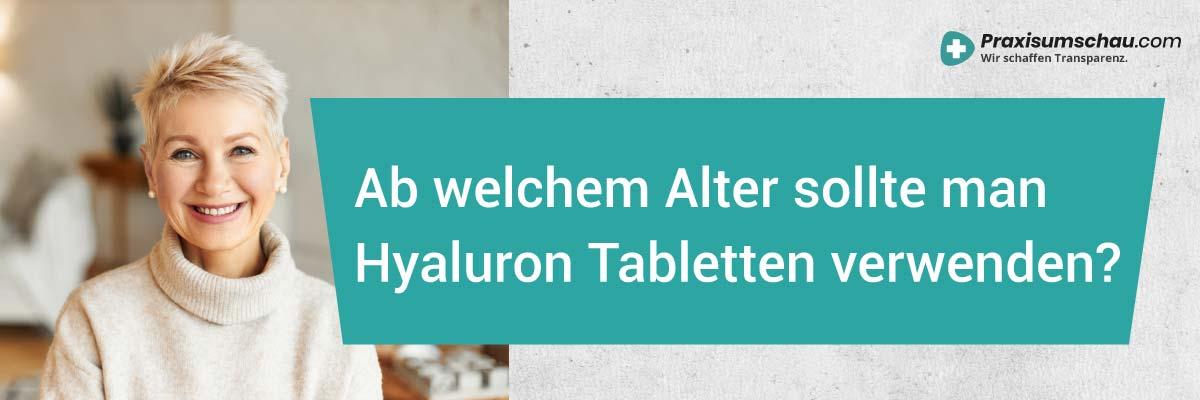 Neu Ab welchem Alter sollte man Hyaluron Tabletten verwenden?