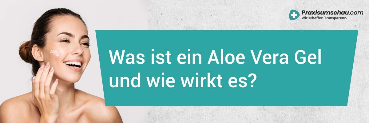 Aloe Vera Gel Test Was ist ein Aloe Vera Gel und wie wirkt es?