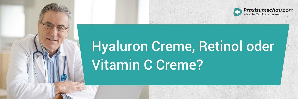 Anti Aging Creme Sollte man lieber eine Retinol Creme, Vitamin C Creme oder Hyaluron Creme kaufen?