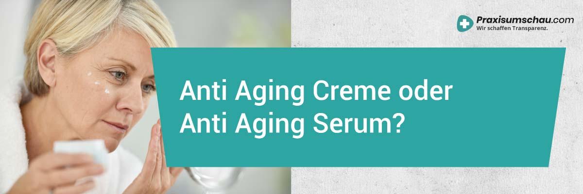 Anti Aging Creme Test Sollte man eine Anti Aging creme oder lieber ein Anti Aging Serum kaufen?