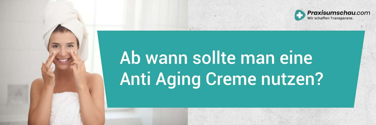 Anti Aging Cremes unter der Lupe Ab wann sollte man eine Anti Aging Creme nutzen?