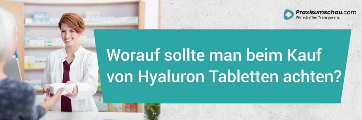Hyaluron Tabletten im Test Worauf sollte man beim Kauf von Hyaluron Tabletten achten?