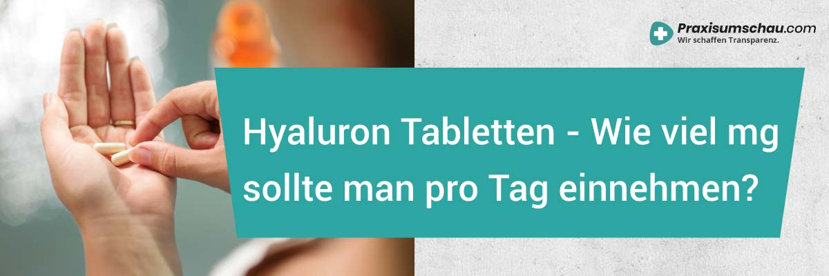 Neu Hyaluron Tabletten wie viel mg sollte man pro Tag einnehmen?