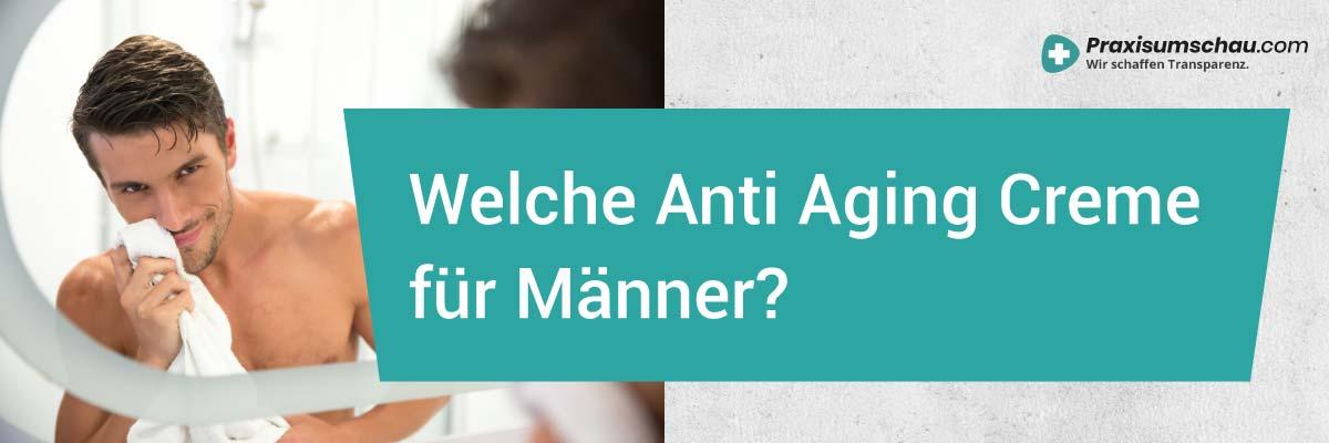 Welche Anti Aging Creme für Männer? Anti Aging Cremes für Männer im Test!