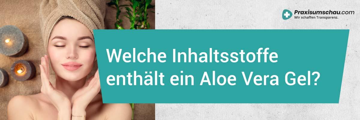Welche Inhaltsstoffe enthält ein Aloe Vera Gel alles?