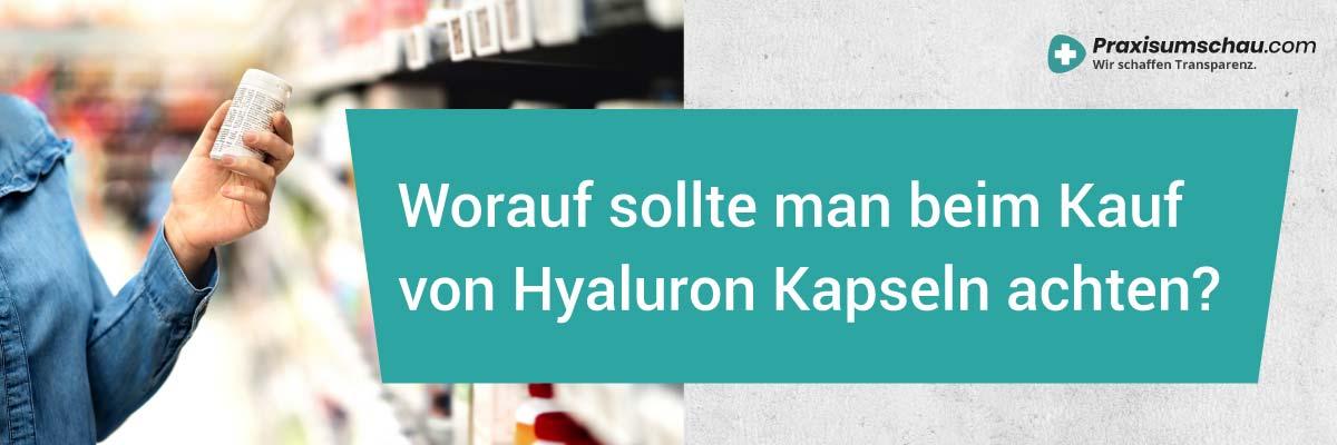 Worauf sollte man beim Kauf von Hyaluronsäure Kapseln achten?