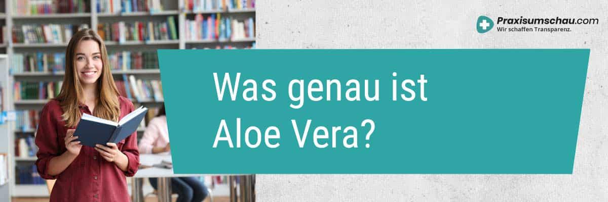 Was genau ist Aloe Vera?