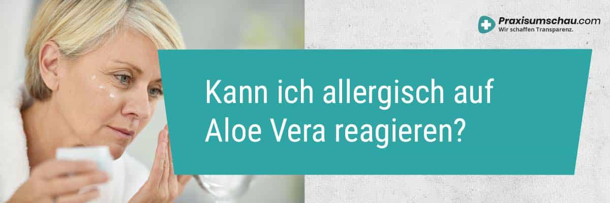 Kann ich allergisch auf Aloe Vera reagieren?